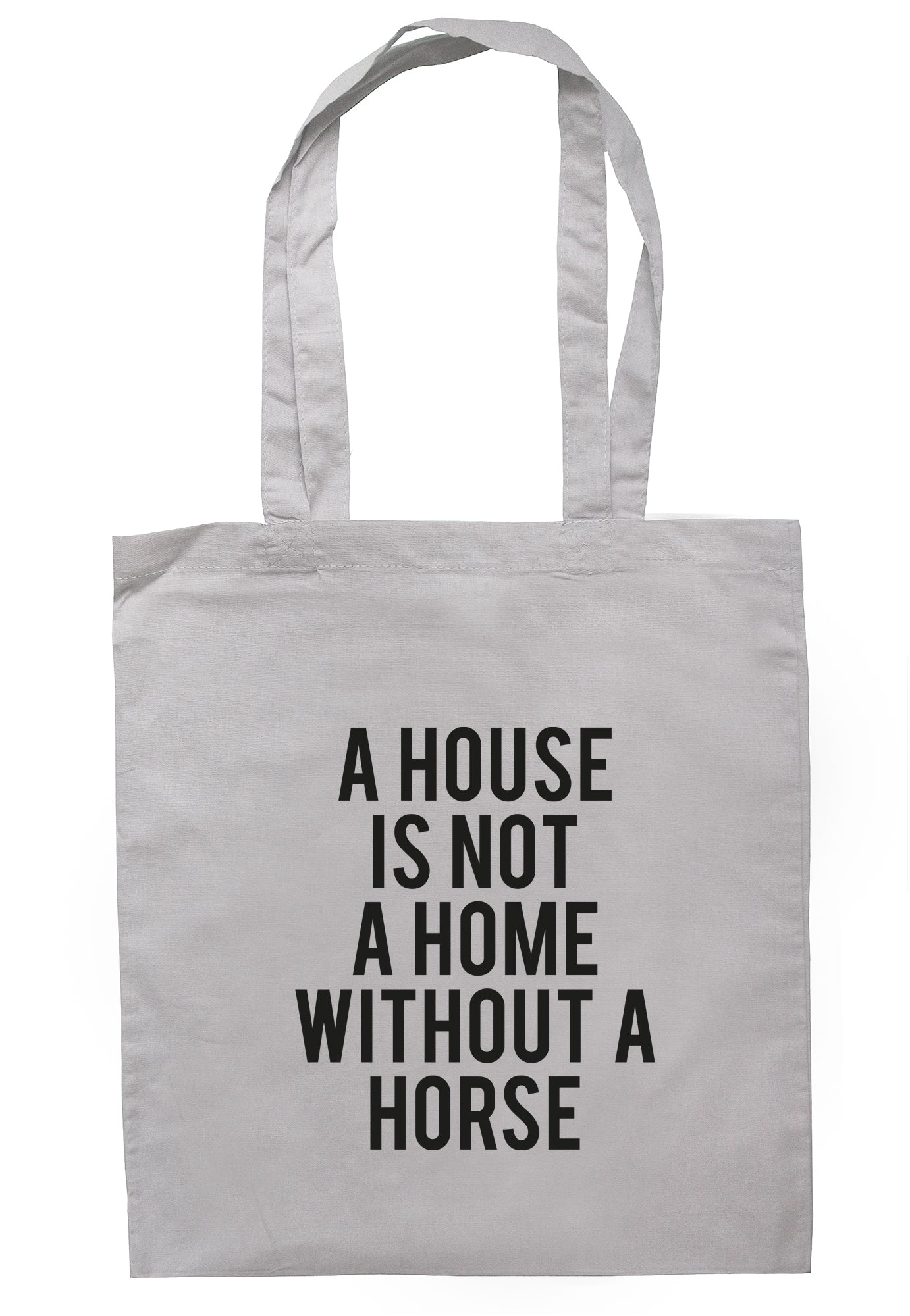 A House Is Not A Home Without A Horse Tote Bag TB1658