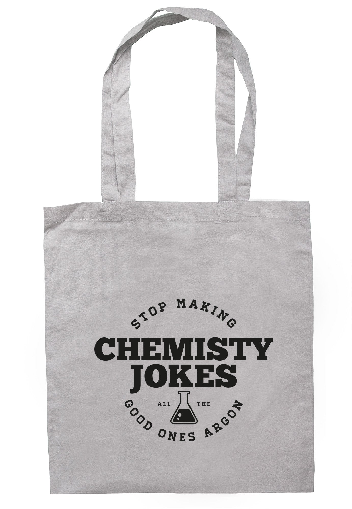 Stop Making Chemistry Jokes All The Good Ones Argon Tote Bag TB0374 - Illustrated Identity Ltd.