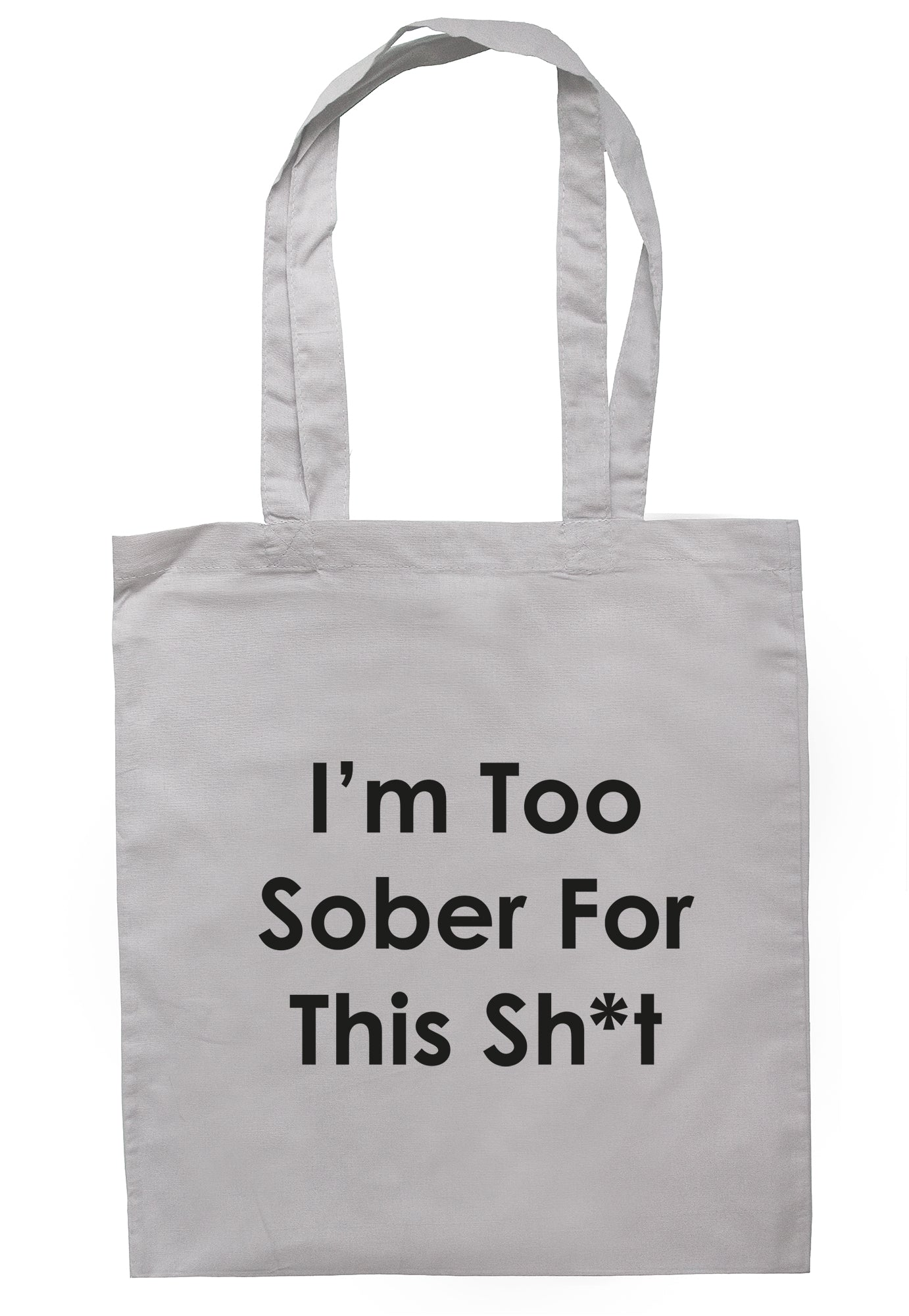 I'm Too Sober For This Sh*t Tote Bag TB1999 - Illustrated Identity Ltd.