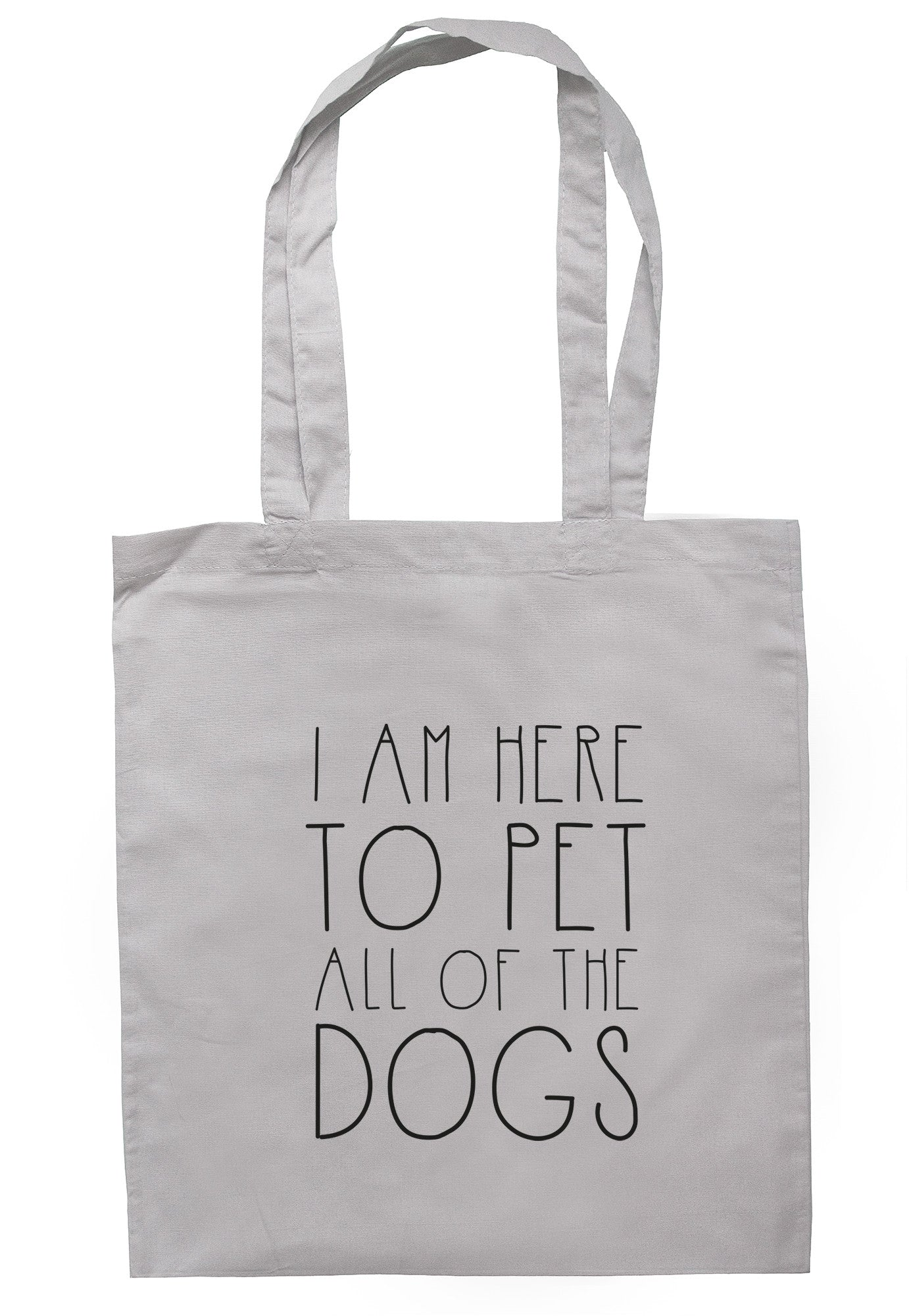 I Am Here To Pet All Of The Dogs Tote Bag TB0582 - Illustrated Identity Ltd.