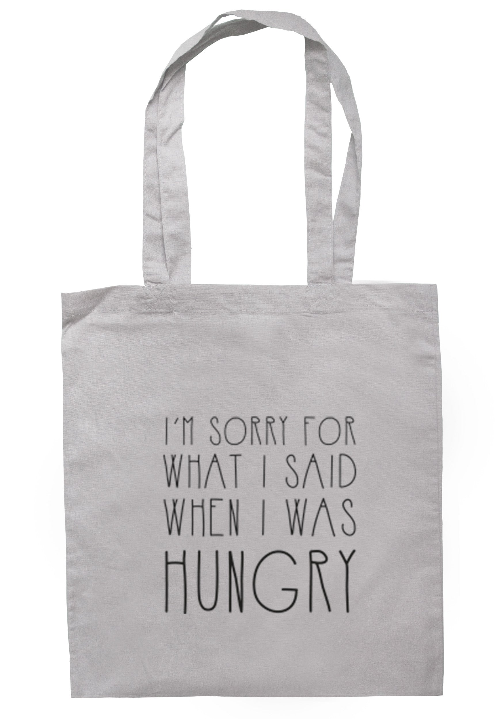 I'm Sorry For What I Said When I Was Hungry Tote Bag TB0247