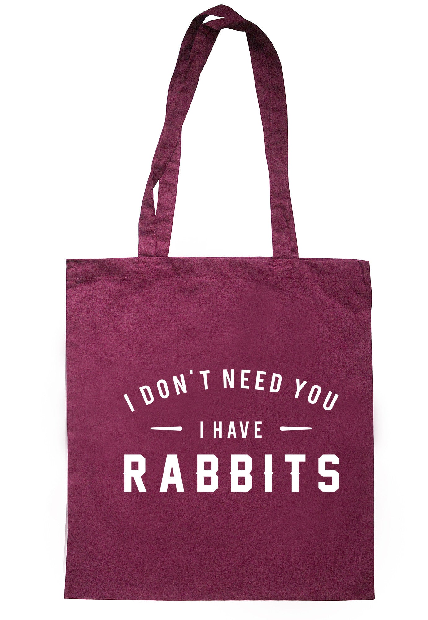 I Don't Need You I Have Rabbits Tote Bag TB0604 - Illustrated Identity Ltd.
