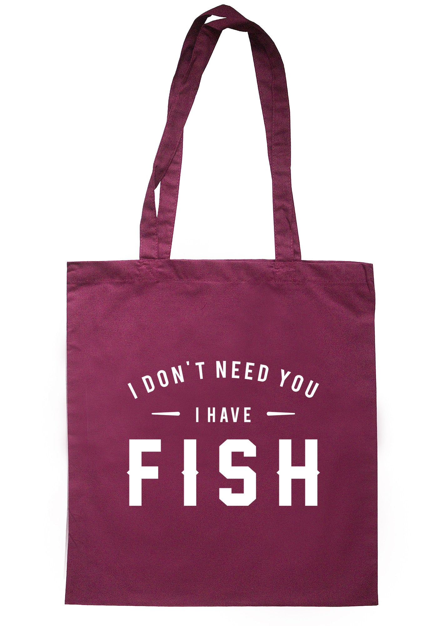 I Don't Need You I Have Fish Tote Bag TB0611 - Illustrated Identity Ltd.