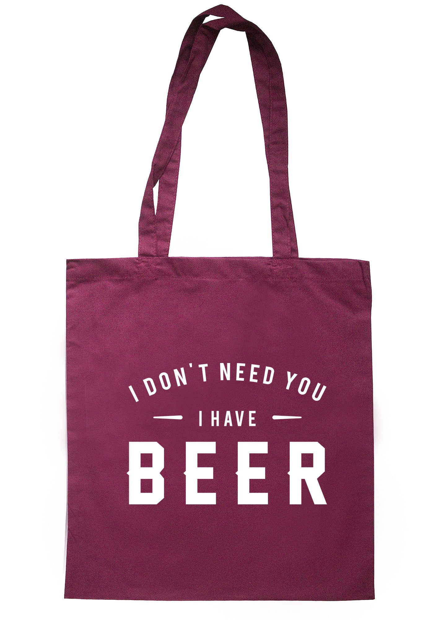 I Don't Need You I Have Beer Tote Bag TB0590 - Illustrated Identity Ltd.