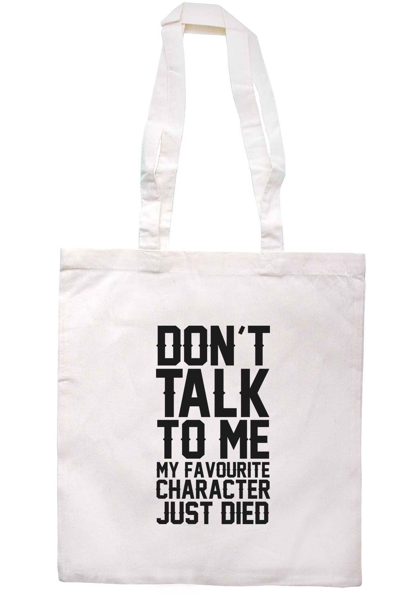 Don't Talk To Me My Favourite Character Just Died Tote Bag TB0437