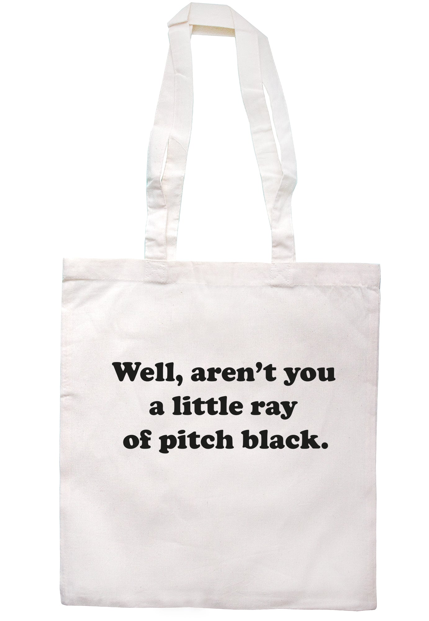 Well Aren't You A Little Ray Of Pitch Black Tote Bag S0911 - Illustrated Identity Ltd.