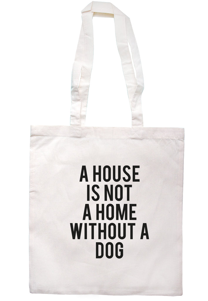 A House Is Not A Home Without A Dog Tote Bag TB1653