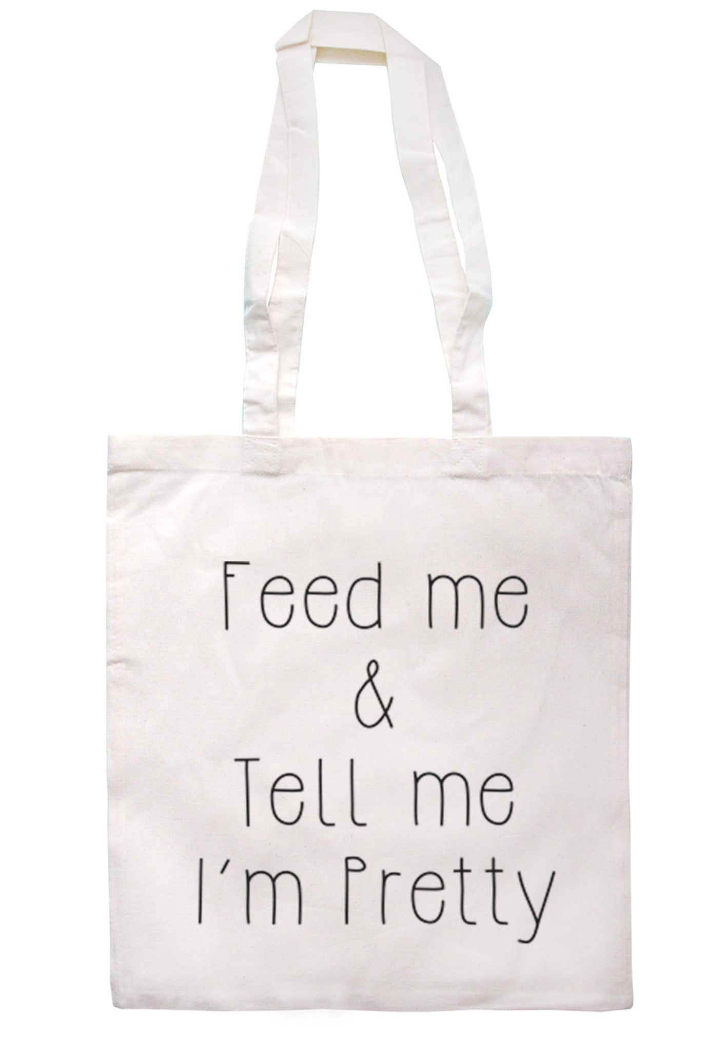 Feed Me And Tell Me I'm Pretty Tote Bag TB0074 - Illustrated Identity Ltd.