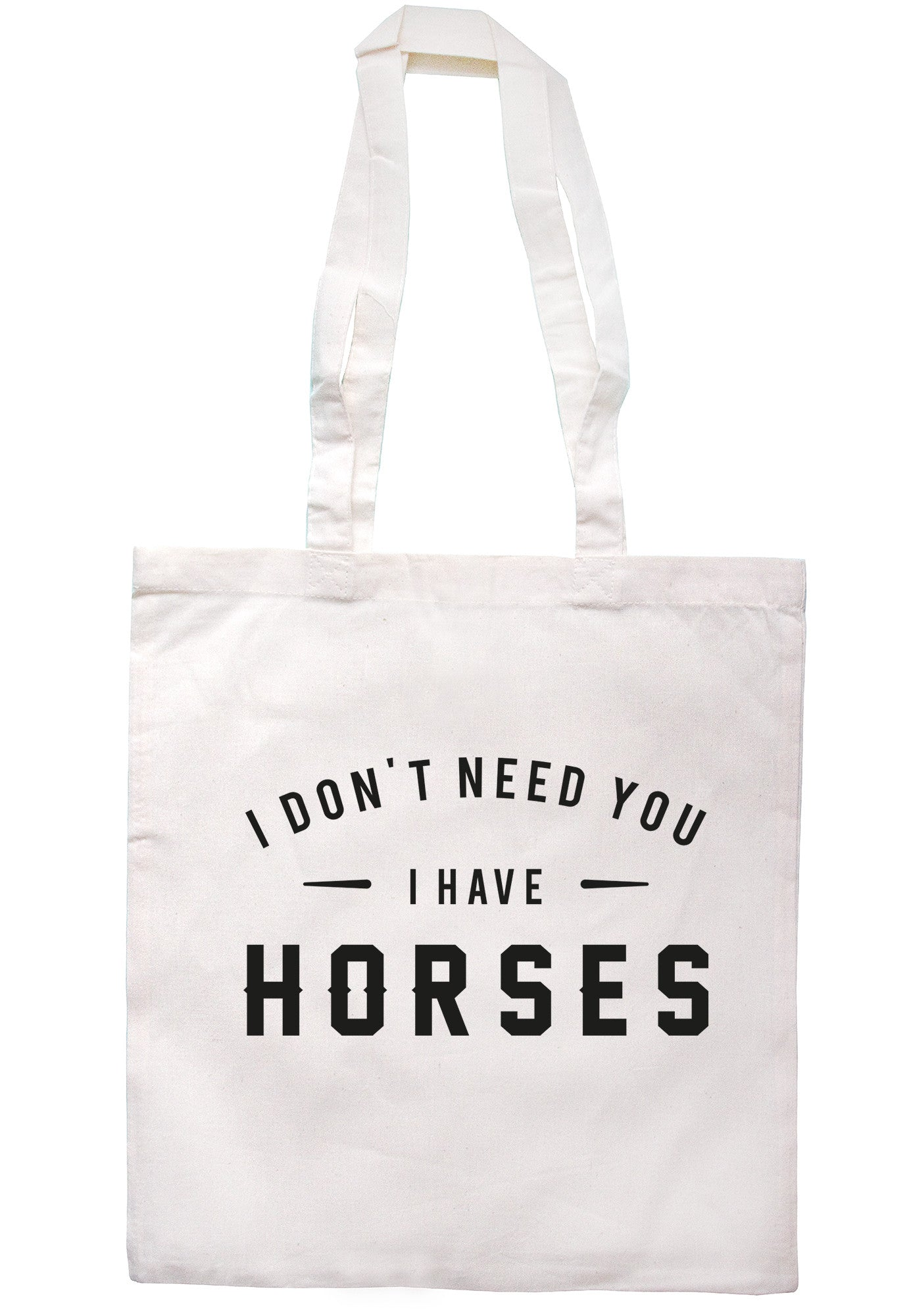 I Don't Need You I Have Horses Tote Bag TB0605 - Illustrated Identity Ltd.