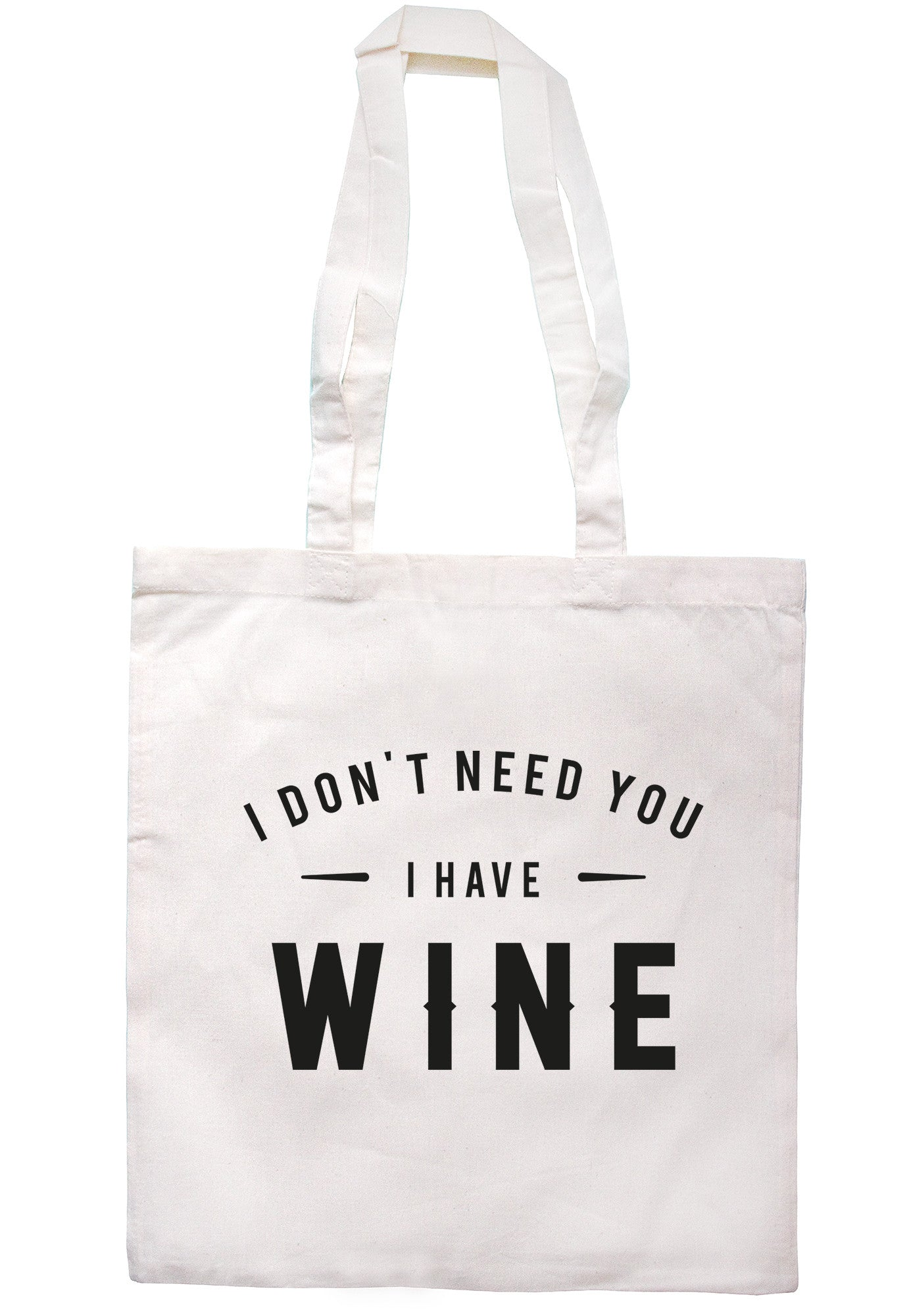 I Don't Need You I Have Wine Tote Bag TB0584 - Illustrated Identity Ltd.
