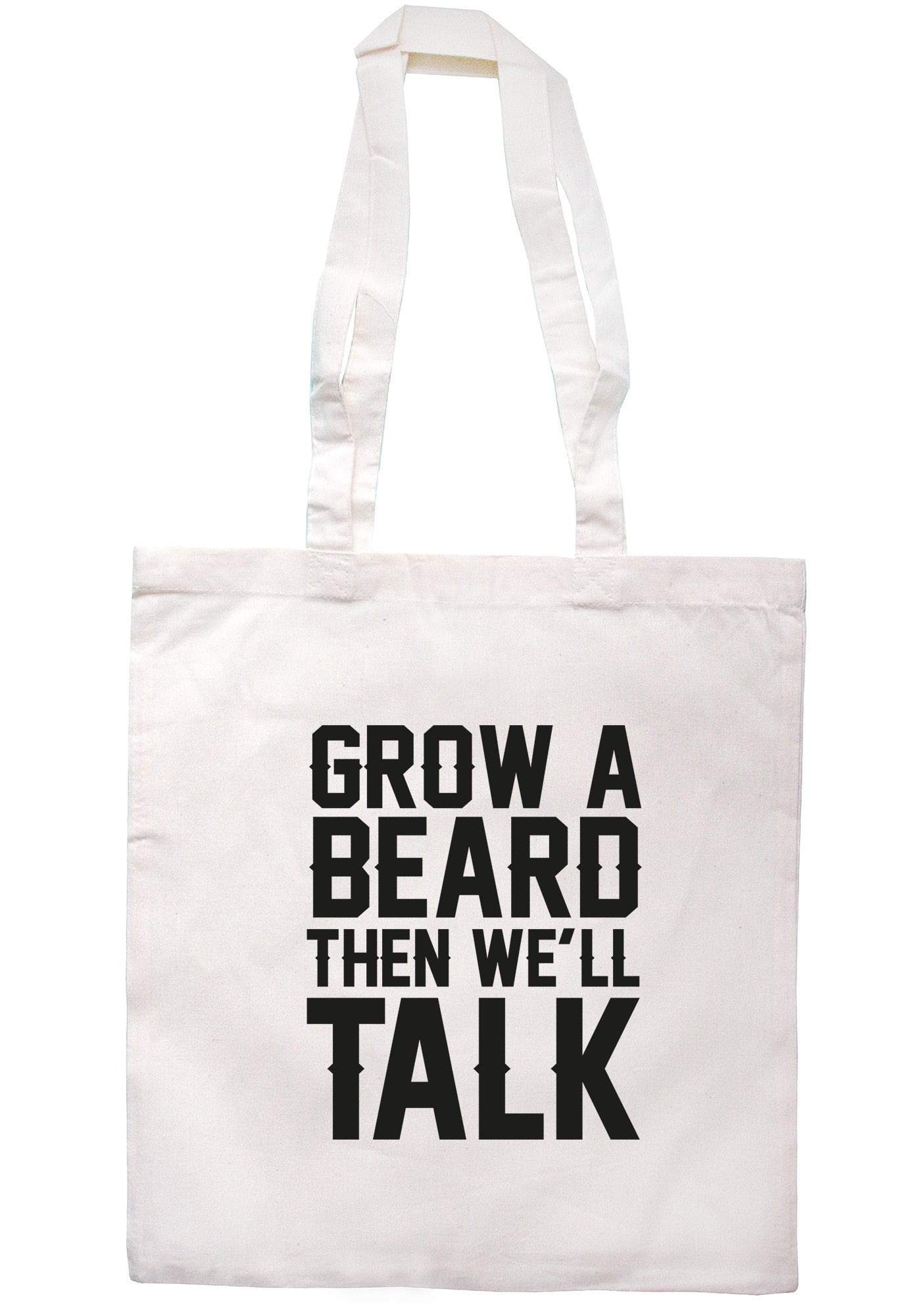 Grow A Beard Then We'll Talk Tote Bag TB0360 - Illustrated Identity Ltd.