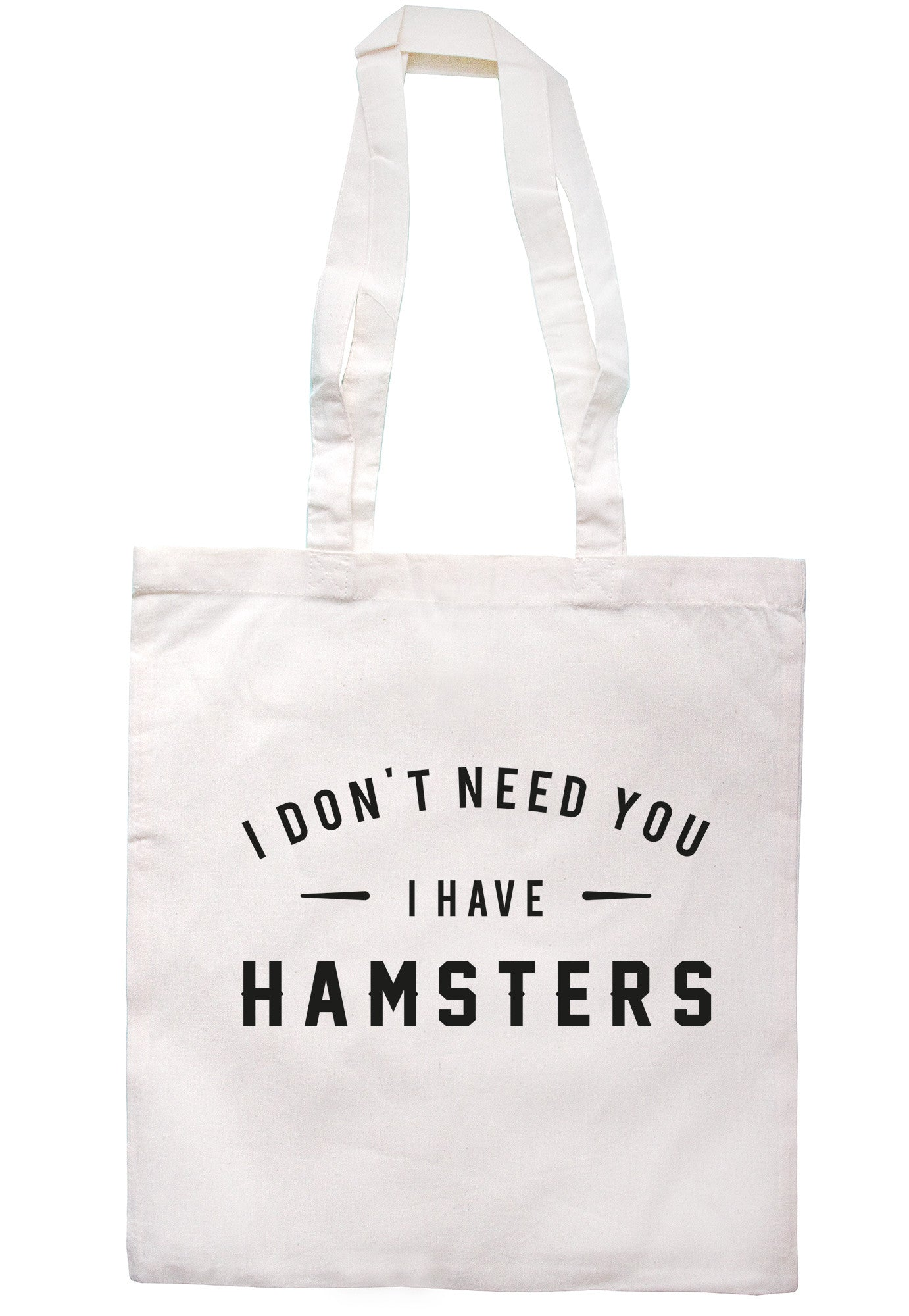 I Don't Need You I Have Hamsters Tote Bag TB0602 - Illustrated Identity Ltd.