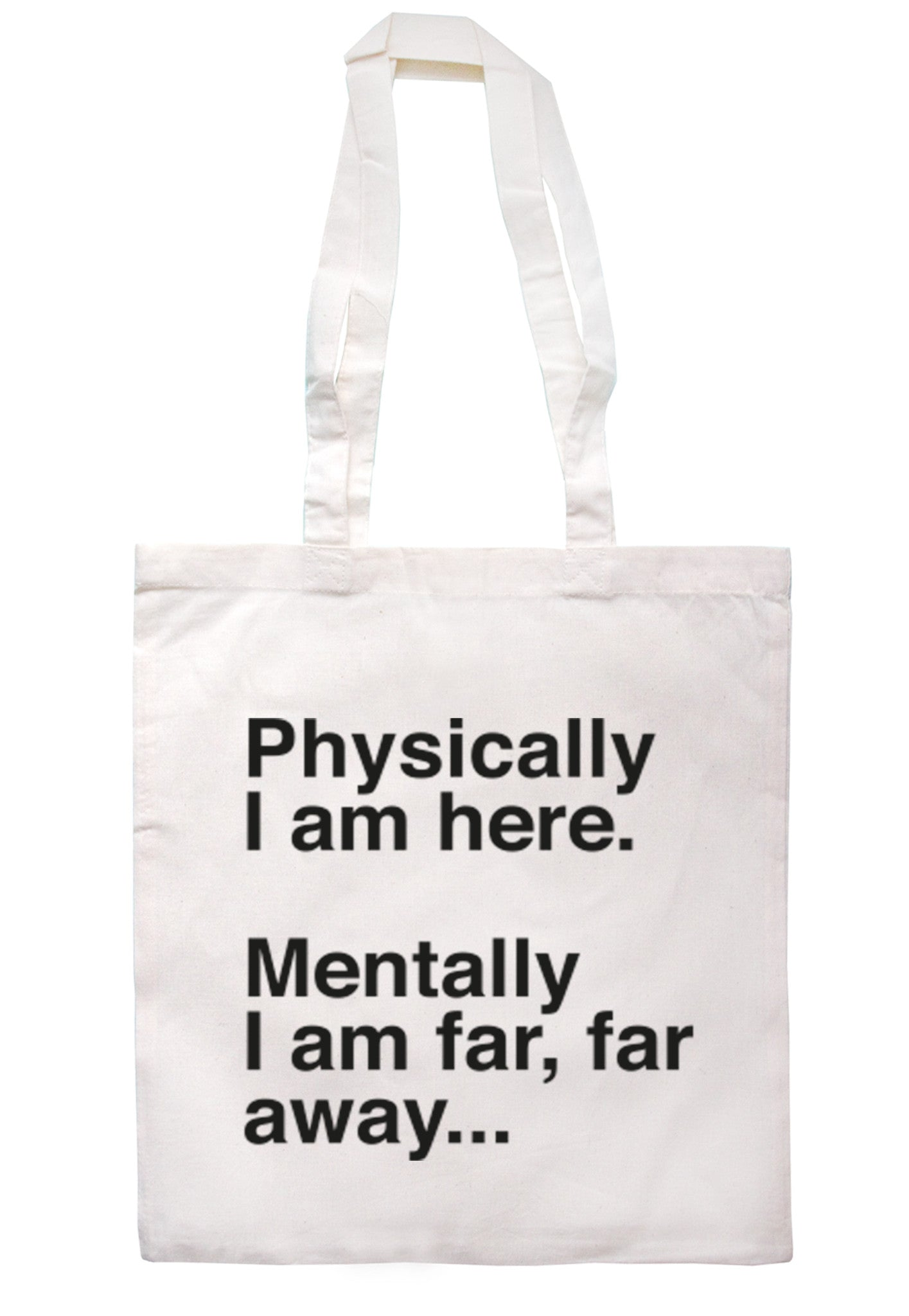 Physically I'm Here Mentally I'm Far Far Away Tote Bag TB0080 - Illustrated Identity Ltd.