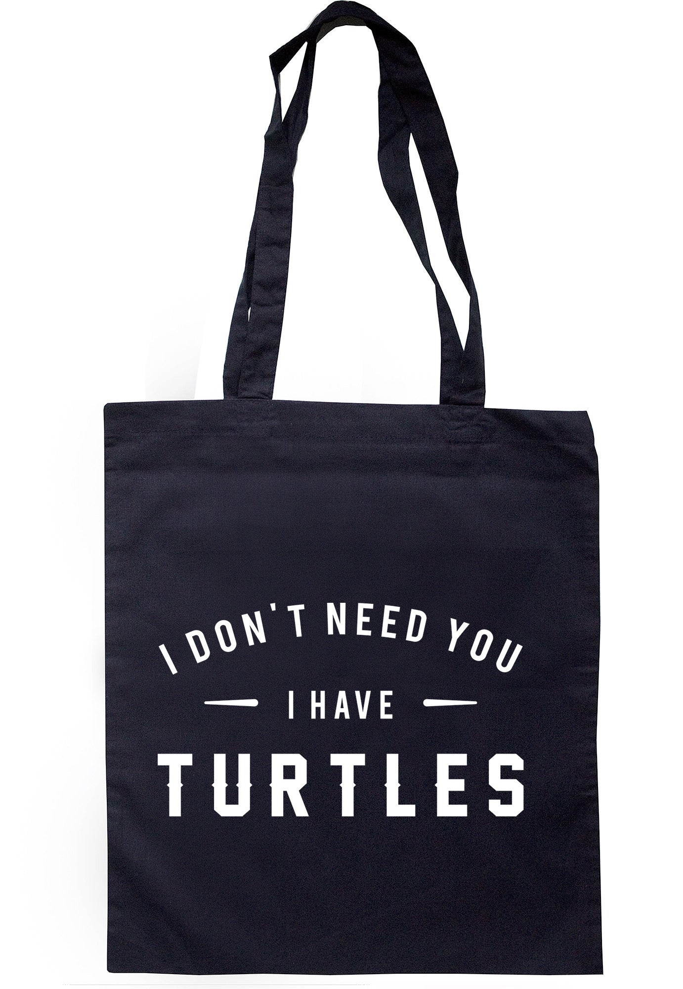 I Don't Need You I Have Turtles Tote Bag TB0613 - Illustrated Identity Ltd.