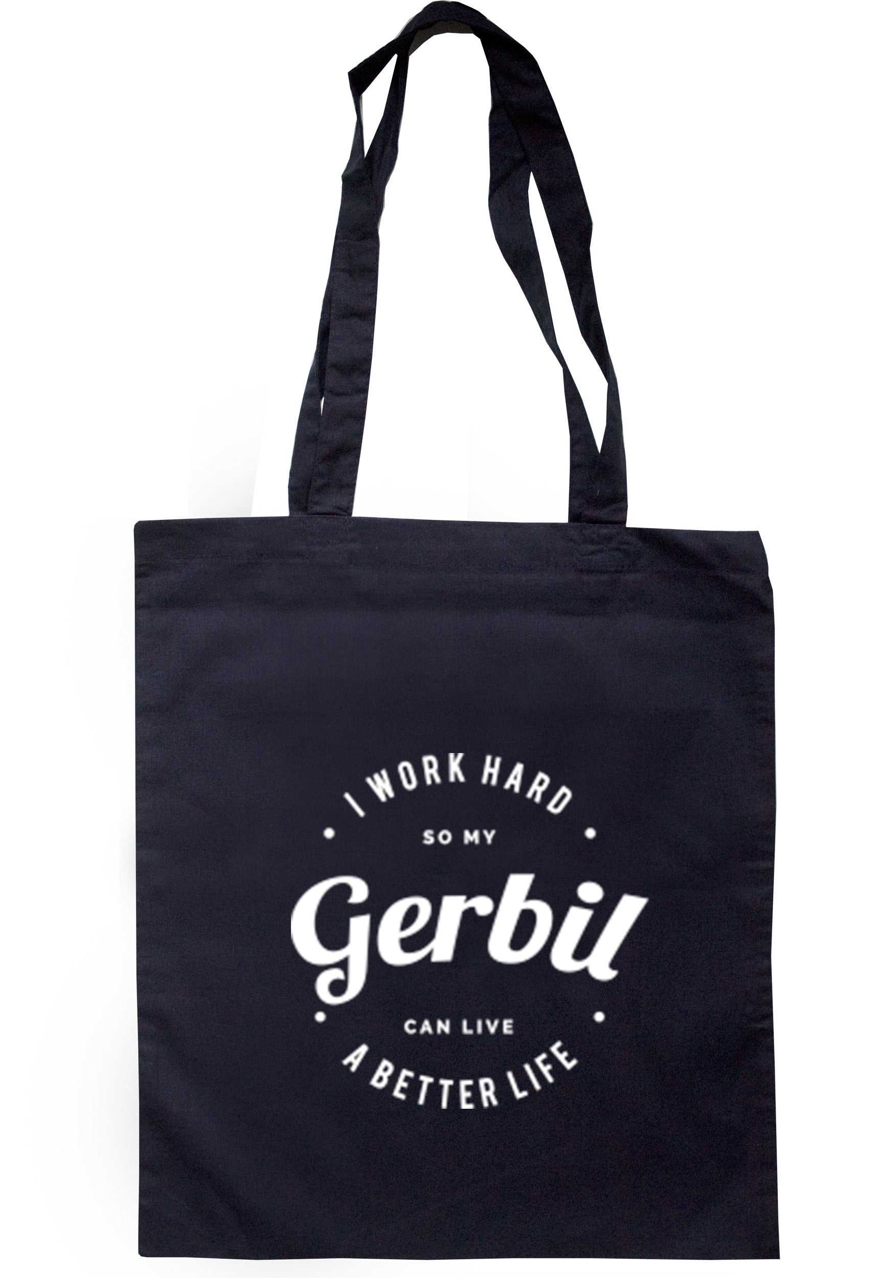 I Work Hard So My Gerbil Can Live A Better Life Tote Bag TB0237 - Illustrated Identity Ltd.
