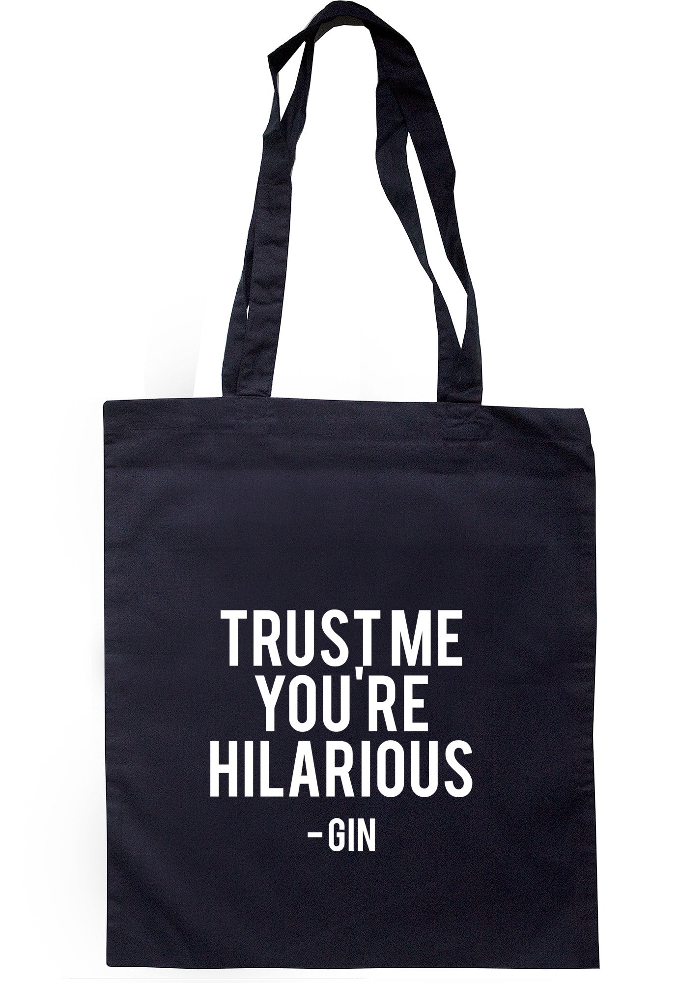 Trust Me You're Hilarious - Gin Tote Bag TB0405 - Illustrated Identity Ltd.