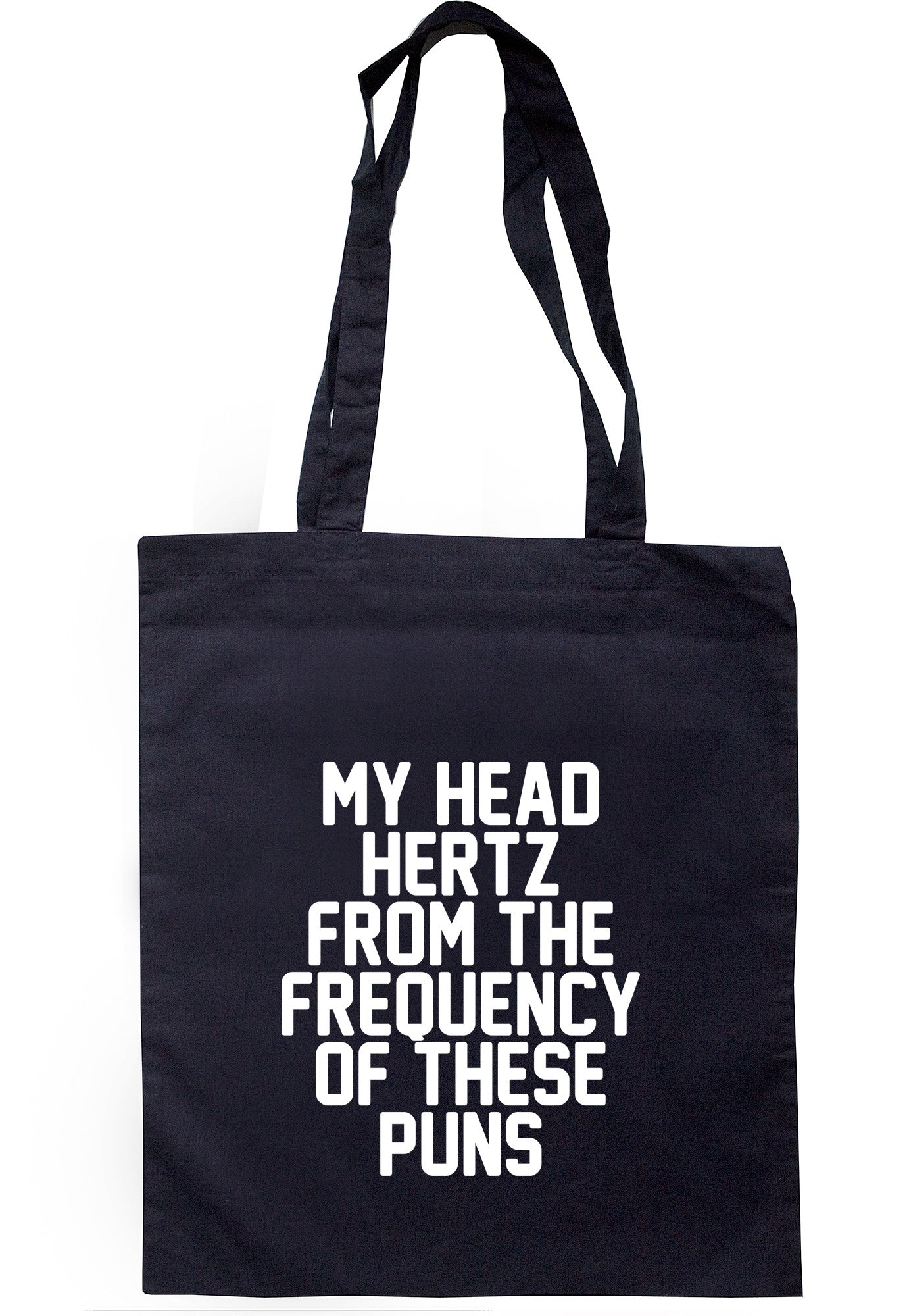 My Head Hertz From The Frequency Of These Puns Tote Bag TB0368 - Illustrated Identity Ltd.