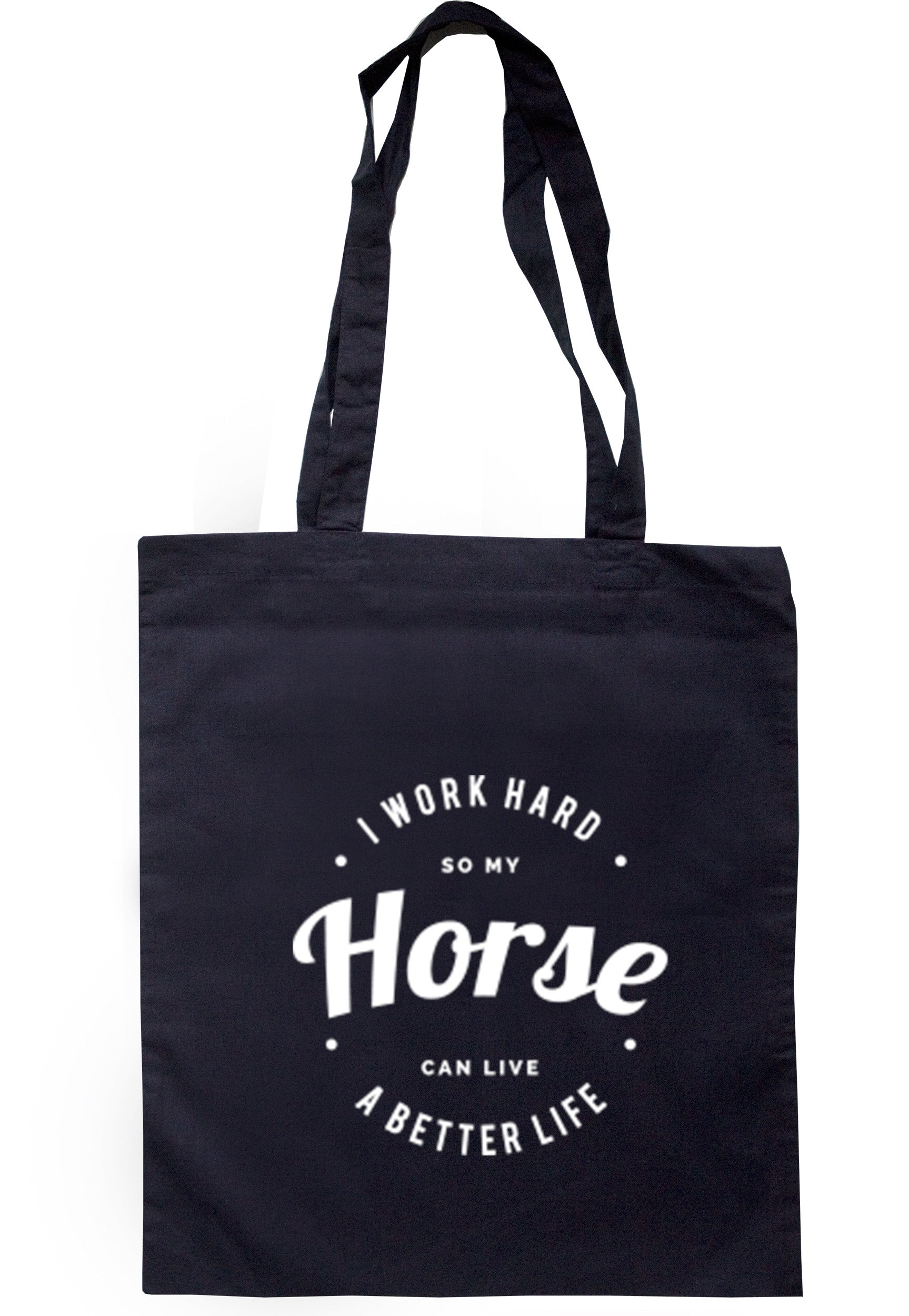 I Work Hard So My Horse Can Live A Better Life Tote Bag TB0235 - Illustrated Identity Ltd.