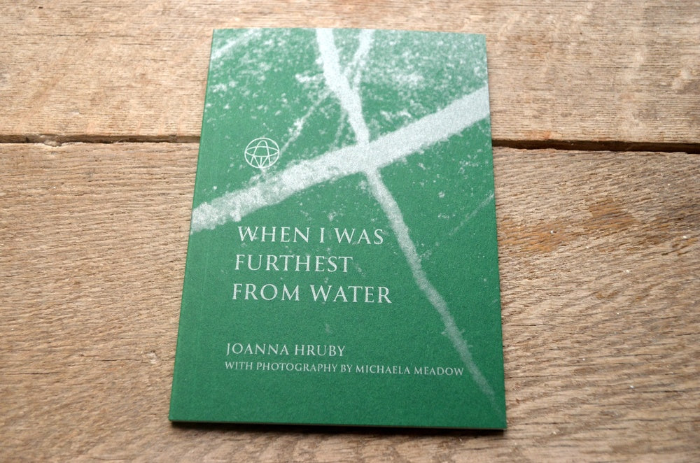When I Was Furthest from Water by Joanna Hruby (with photography by Michaela Meadow)