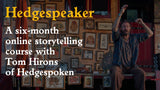 Hedgespeaker - six month storytelling course (Autumn 2020)