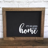It's So Good to be Home Hand Painted Wood Sign