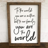 To The World You Are A Mother Sign