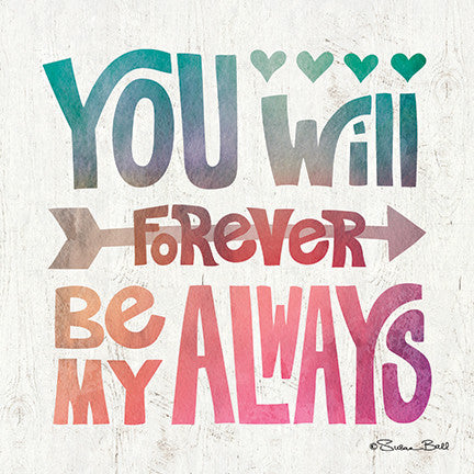 You Will Forever Be My Always Inspirational Print