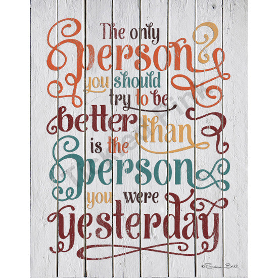 Be Better than the Person You were Yesterday Print