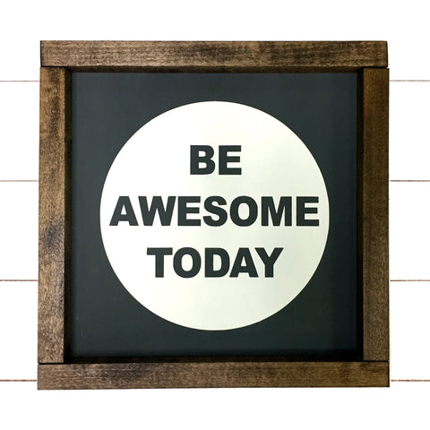 Be Awesome Today Farmhouse Style Sign
