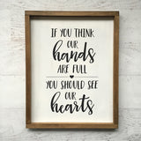 If You Think Our Hands Are Full You Should See Our Hearts Hand Painted Sign