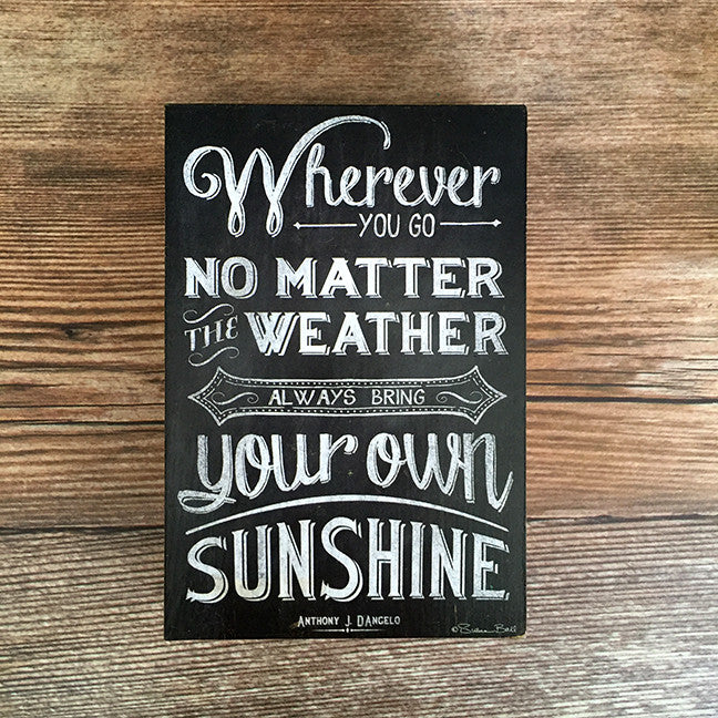 Wherever You Go No Matter the Weather Wood Block
