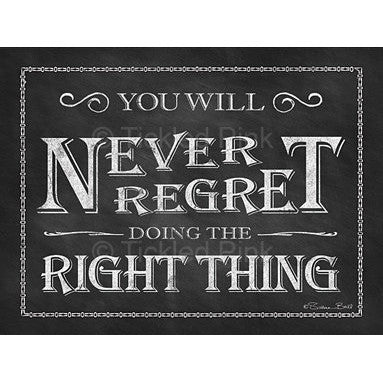 You Will Never Regret Doing the Right Thing Art Print