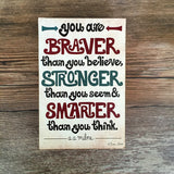 You Are Braver than You Believe Wood Block