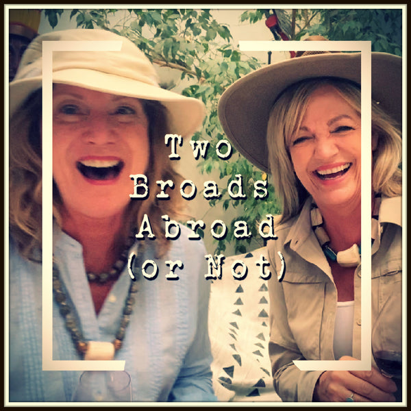 Two Broads Abroad (or not): Episode 1: Our Favorite Locations