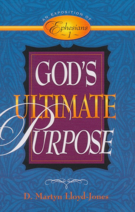 God's Ultimate Purpose: An Exposition of Ephesians 1:1-23