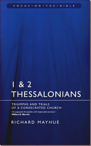 1 & 2 Thessalonians Triumphs and Trials of a Consecrated Church Richard Mayhue