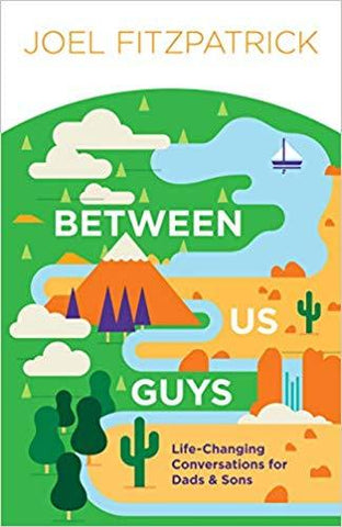 Between Us Guys: Life-Changing Conversations for Dads & Sons
