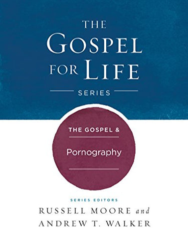 The Gospel & Pornography (The Gospel for Life Series)