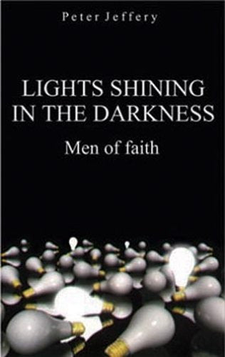 Lights Shining in the Darkness: Men of Faith