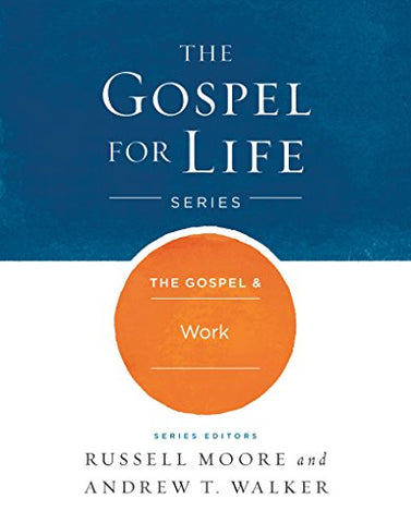 The Gospel & Work (The Gospel for Life Series)