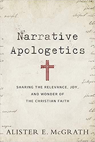 Narrative Apologetics: Sharing the Relevance, Joy, and Wonder of the Christian Faith