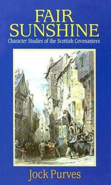 Fair Sunshine: Character Studies of the Scottish Covenanters