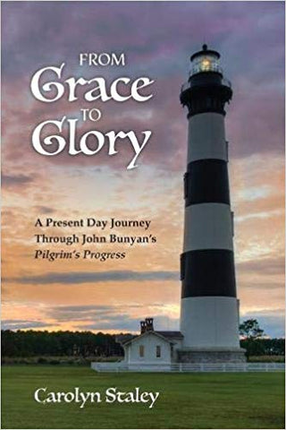 From Grace to Glory: A Present Day Journey Through John Bunyan's 'Pilgrim's Progress'