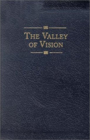 Valley of Vision : A Collection of Puritan Prayers and Devotions (Bonded Leather)