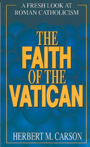 Faith of the Vatican: A Fresh Look at Roman Catholicism