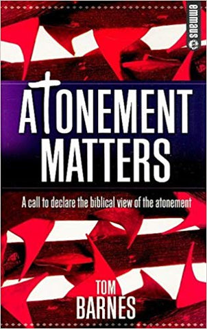 Atonement Matters: A Call to Declare the Biblical View of the Atonement