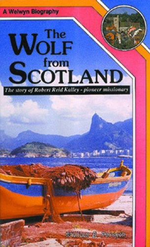 The Wolf from Scotland: The story of Robert Reid Kalley - pioneer missionary