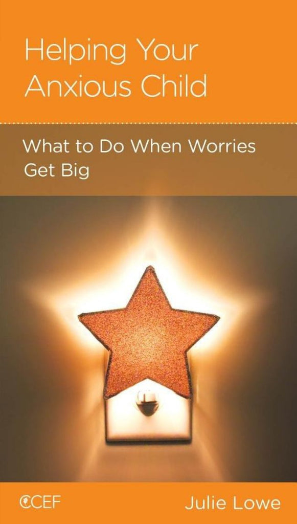 Helping Your Anxious Child: What to Do When Worries Get Big by Julie Lowe