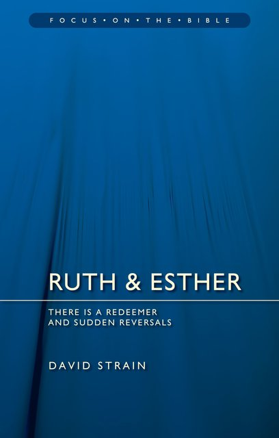 Ruth & Esther There is a Redeemer and Sudden Reversals David Strain