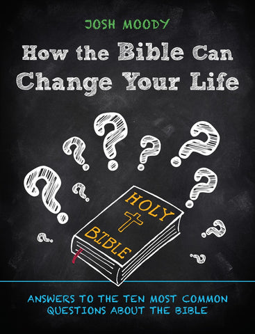 How the Bible Can Change Your Life: Answers to the Ten Most Common Questions about the Bible